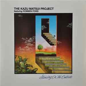 The Kazu Matsui Project featuring Robben Ford - Standing On The Outside mp3 herunterladen