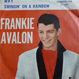 Frankie Avalon - Why / Swingin' On A Rainbow mp3 herunterladen