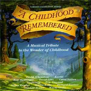 Various - A Childhood Remembered (A Musical Tribute To The Wonder Of Childhood) mp3 herunterladen