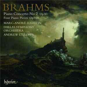 Johannes Brahms - Piano Concerto No. 2 Op 83 Four Piano Pieces Op 119 mp3 herunterladen
