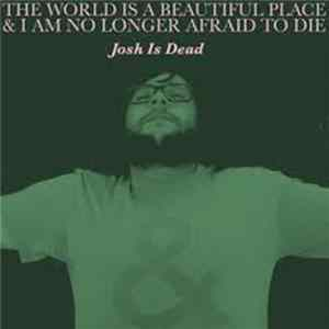 The World Is A Beautiful Place & I Am No Longer Afraid To Die - Josh Is Dead mp3 herunterladen