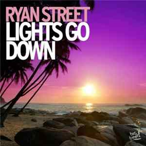 Ryan Street - Lights Go Down mp3 herunterladen
